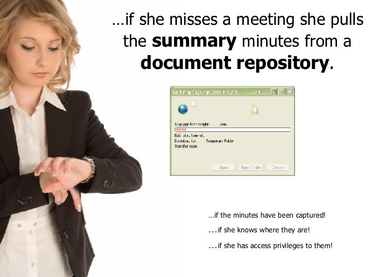 … if she misses a meeting she pulls the   summary   minutes from a   document repository . … if the minutes have been capt...