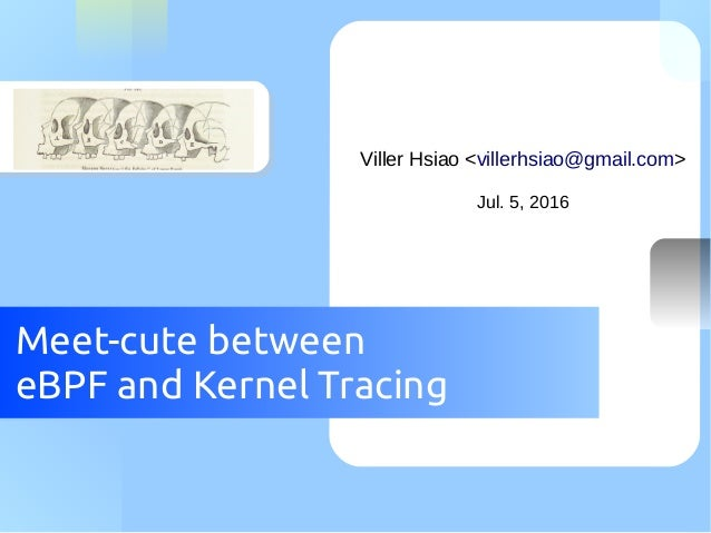 Meet-cute between eBPF and Kernel Tracing Viller Hsiao <villerhsiao@gmail.com> Jul. 5, 2016