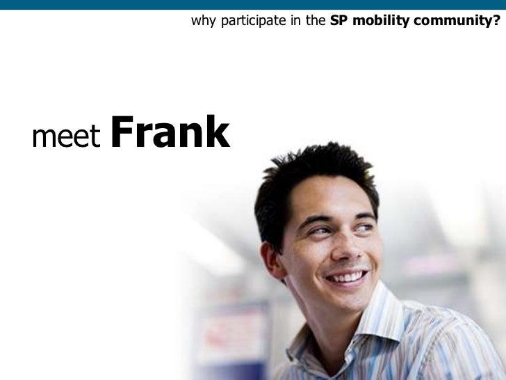 why participate in the SP mobility community?     meet   Frank                                                         1