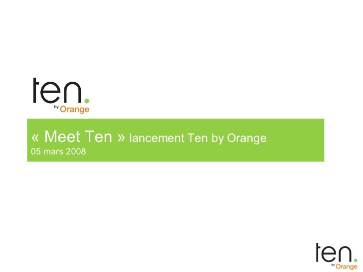 « Meet Ten »  lancement Ten by Orange 05 mars 2008