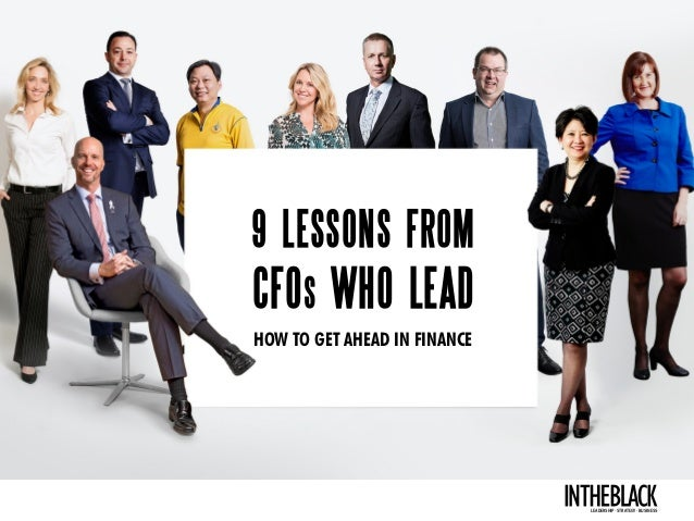 9 LESSONS FROM CFOS WHO LEAD HOW TO GET AHEAD IN FINANCE LEADERSHIP .STRATEGY . BUSINESS