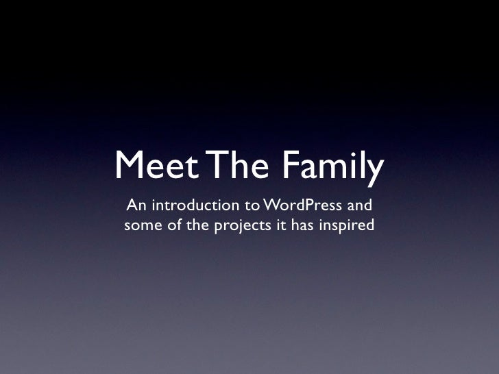 Meet The Family An introduction to WordPress and some of the projects it has inspired