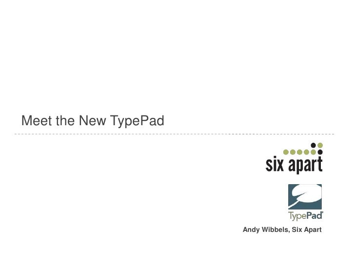 Meet the New TypePad<br />Andy Wibbels, Six Apart<br />