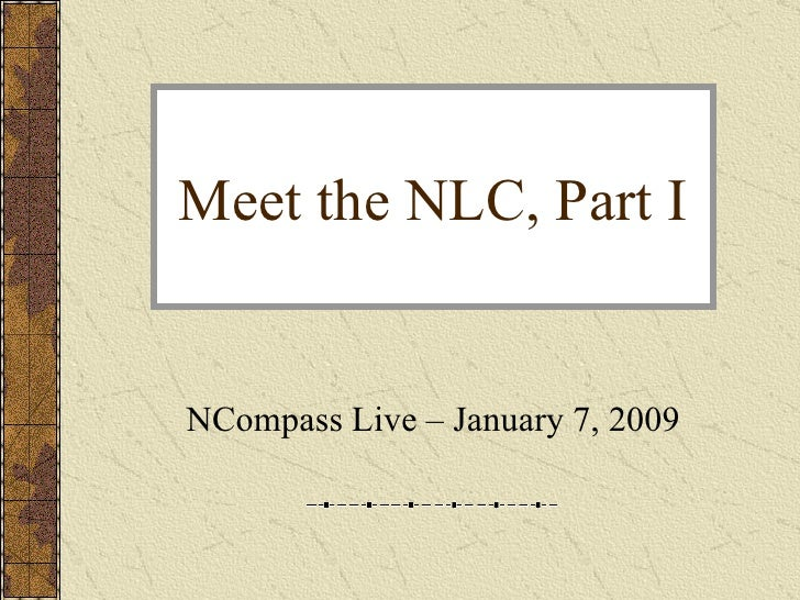 Meet the NLC, Part I NCompass Live – January 7, 2009