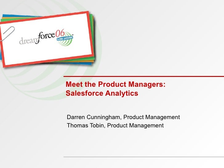 Meet the Product Managers: Salesforce Analytics Darren Cunningham, Product Management Thomas Tobin, Product Management