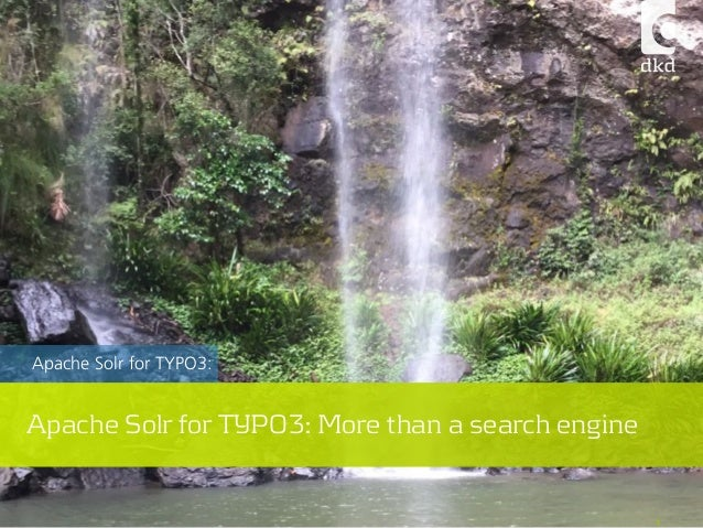 1 Apache Solr for TYPO3: Apache Solr for TYPO3: More than a search engine