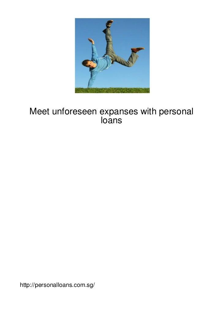Meet unforeseen expanses with personal                   loanshttp://personalloans.com.sg/