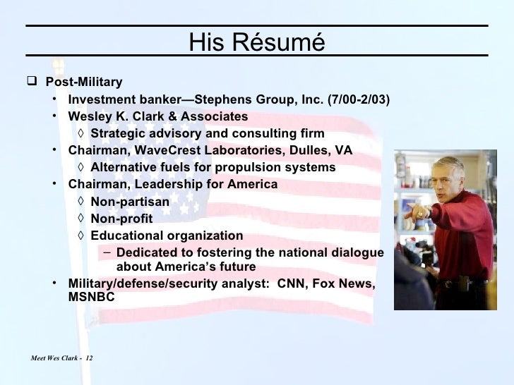 His Résumé <ul><li>Post-Military </li></ul><ul><ul><li>Investment banker—Stephens Group, Inc. (7/00-2/03) </li></ul></ul><...