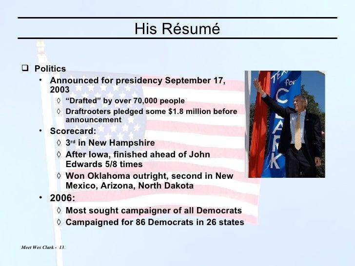 His Résumé <ul><li>Politics </li></ul><ul><ul><li>Announced for presidency September 17, 2003 </li></ul></ul><ul><ul><ul><...