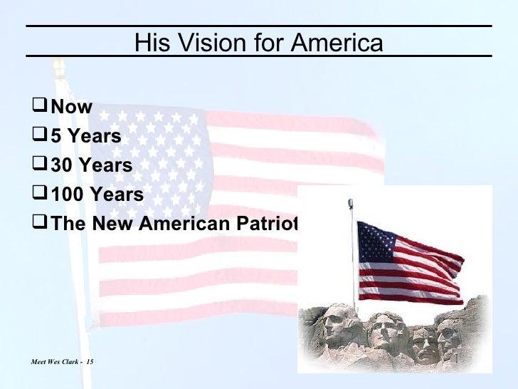 His Vision for America <ul><li>Now </li></ul><ul><li>5 Years </li></ul><ul><li>30 Years </li></ul><ul><li>100 Years </li><...