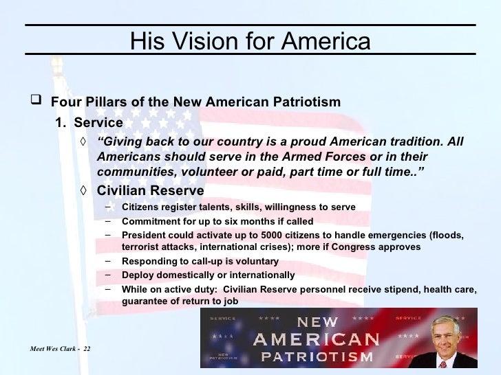 His Vision for America <ul><li>Four Pillars of the New American Patriotism   </li></ul><ul><ul><li>Service  </li></ul></ul...