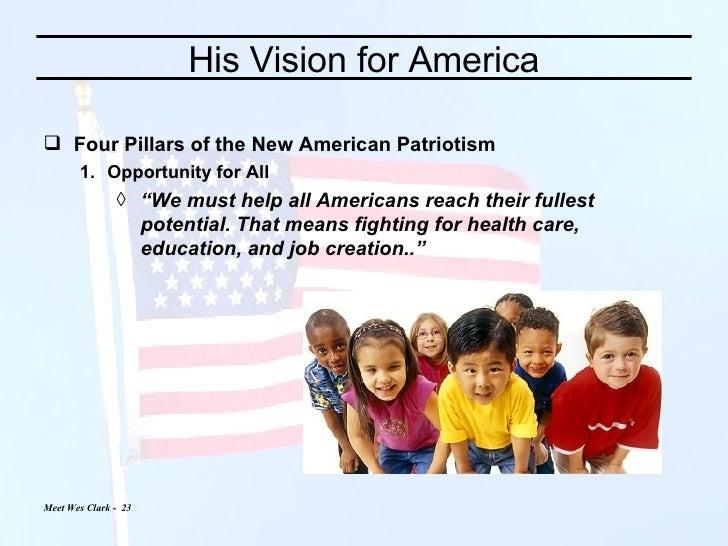 His Vision for America <ul><li>Four Pillars of the New American Patriotism </li></ul><ul><ul><li>Opportunity for All  </li...