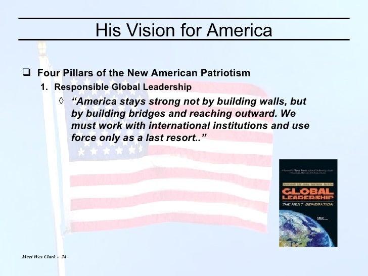 His Vision for America <ul><li>Four Pillars of the New American Patriotism </li></ul><ul><ul><li>Responsible Global Leader...