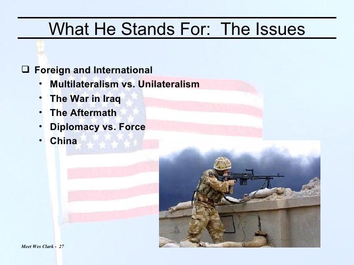 What He Stands For:  The Issues <ul><li>Foreign and International </li></ul><ul><ul><li>Multilateralism vs. Unilateralism ...