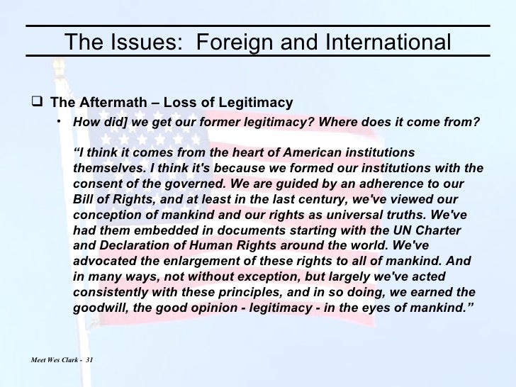 The Issues:  Foreign and International <ul><li>The Aftermath – Loss of Legitimacy </li></ul><ul><ul><li>How did] we get ou...