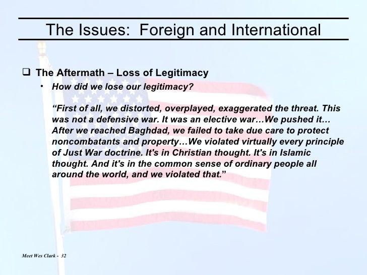 The Issues:  Foreign and International <ul><li>The Aftermath – Loss of Legitimacy </li></ul><ul><ul><li>How did we lose ou...