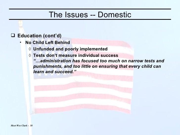 The Issues -- Domestic <ul><li>Education (cont'd) </li></ul><ul><ul><li>No Child Left Behind </li></ul></ul><ul><ul><ul><l...