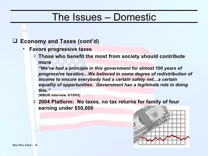 The Issues – Domestic <ul><li>Economy and Taxes (cont'd) </li></ul><ul><ul><li>Favors progressive taxes </li></ul></ul><ul...