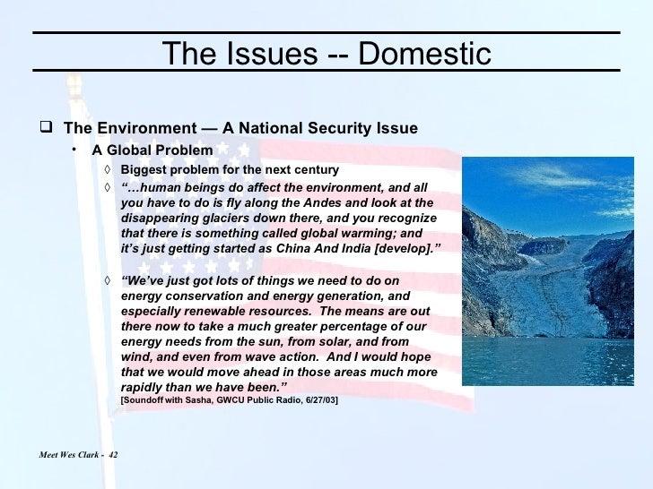 The Issues -- Domestic <ul><li>The Environment — A National Security Issue </li></ul><ul><ul><li>A Global Problem </li></u...