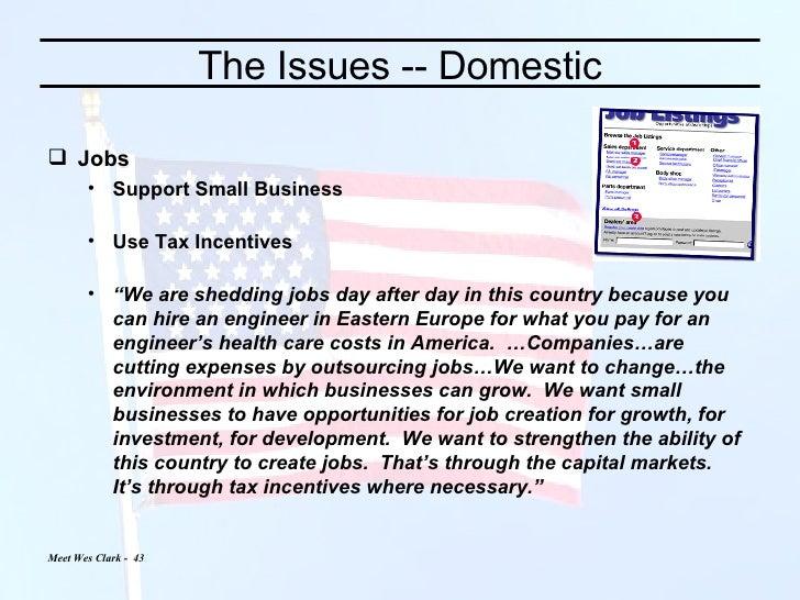 The Issues -- Domestic <ul><li>Jobs </li></ul><ul><ul><li>Support Small Business </li></ul></ul><ul><ul><li>Use Tax Incent...