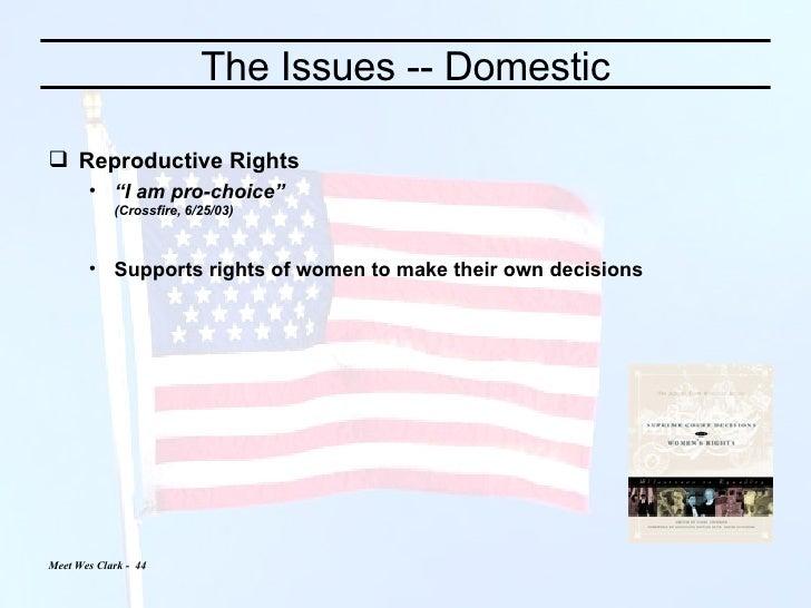 "The Issues -- Domestic <ul><li>Reproductive Rights </li></ul><ul><ul><li>"" I am pro-choice"" (Crossfire, 6/25/03) </li></ul..."