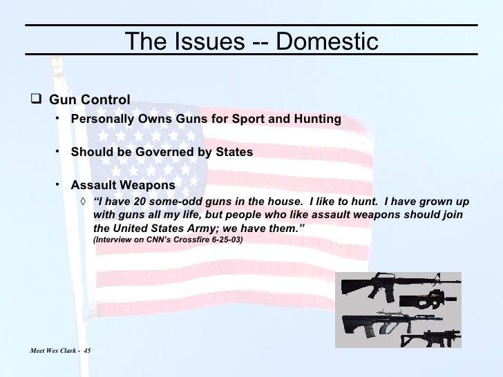 The Issues -- Domestic <ul><li>Gun Control </li></ul><ul><ul><li>Personally Owns Guns for Sport and Hunting </li></ul></ul...