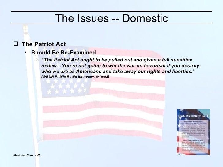 The Issues -- Domestic <ul><li>The Patriot Act </li></ul><ul><ul><li>Should Be Re-Examined </li></ul></ul><ul><ul><ul><li>...