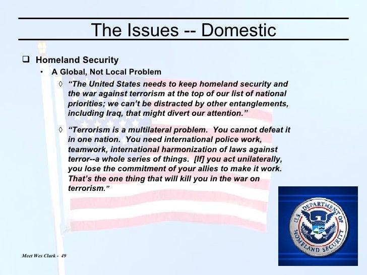 The Issues -- Domestic <ul><li>Homeland Security </li></ul><ul><ul><li>A Global, Not Local Problem </li></ul></ul><ul><ul>...