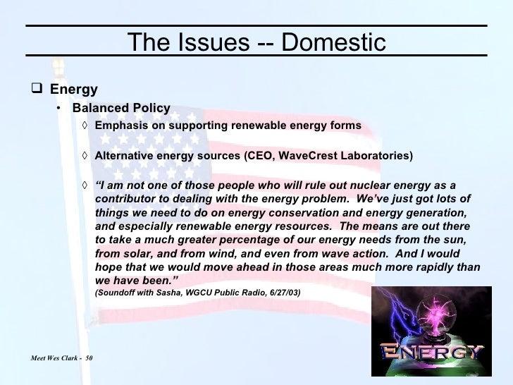 The Issues -- Domestic <ul><li>Energy </li></ul><ul><ul><li>Balanced Policy </li></ul></ul><ul><ul><ul><li>Emphasis on sup...