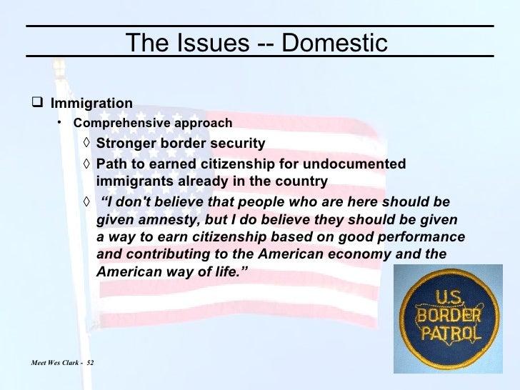 The Issues -- Domestic  <ul><li>Immigration </li></ul><ul><ul><li>Comprehensive approach </li></ul></ul><ul><ul><ul><li>St...