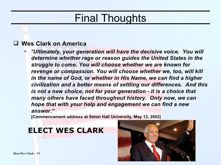 Final Thoughts <ul><li>Wes Clark on America </li></ul><ul><ul><li>&quot; Ultimately, your generation will have the decisiv...
