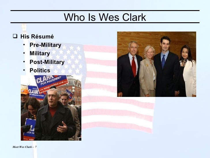 Who Is Wes Clark <ul><li>His Résumé </li></ul><ul><ul><li>Pre-Military </li></ul></ul><ul><ul><li>Military </li></ul></ul>...