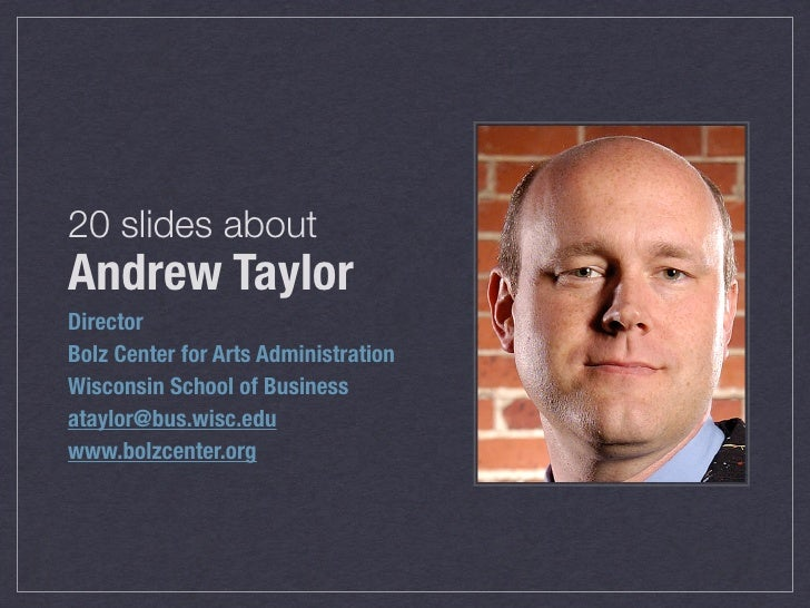 20 slides about Andrew Taylor Director Bolz Center for Arts Administration Wisconsin School of Business ataylor@bus.wisc.e...