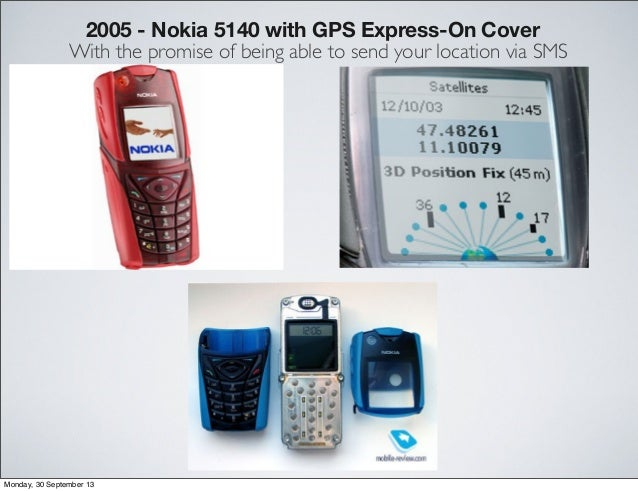 2005 - Nokia 5140 with GPS Express-On Cover With the promise of being able to send your location via SMS Monday, 30 Septem...