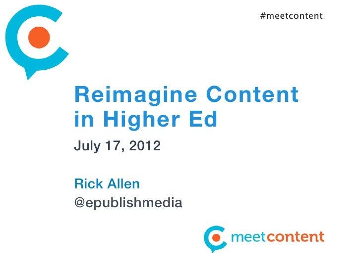 #meetcontentReimagine Contentin Higher EdJuly 17, 2012Rick Allen@epublishmedia