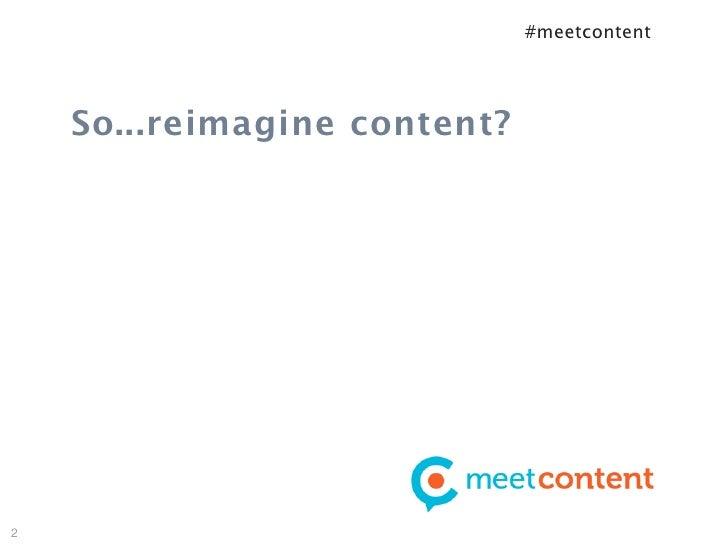 #meetcontent    So...reimagine content?2