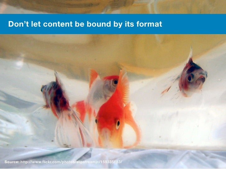 #meetcontent  Don't let content be bound by its format Source: http://www.flickr.com/photos/slipstreamjc/159335183/       ...