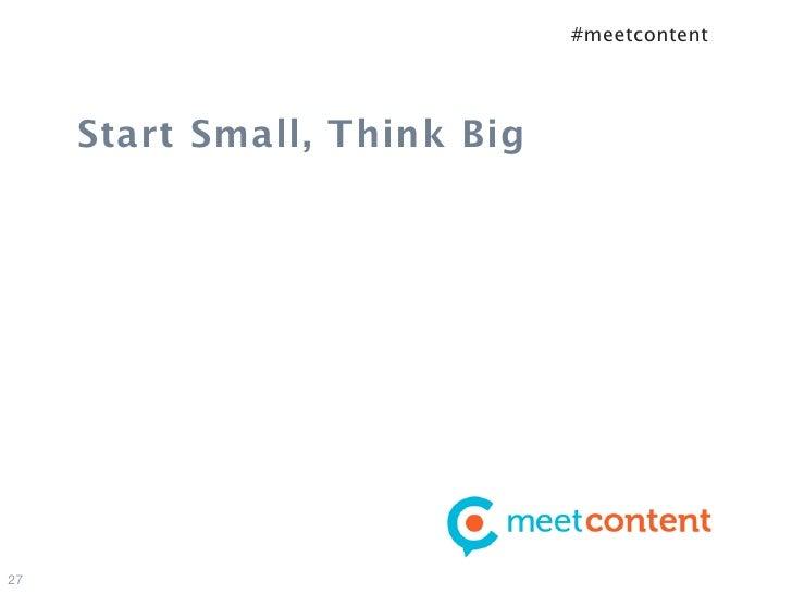 #meetcontent     Start Small, Think Big27