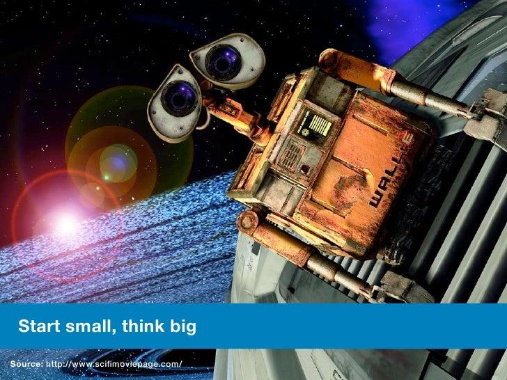 #meetcontent  Start small, think big Source: http://www.flickr.com/photos/slipstreamjc/159335183/         http://www.scifi...