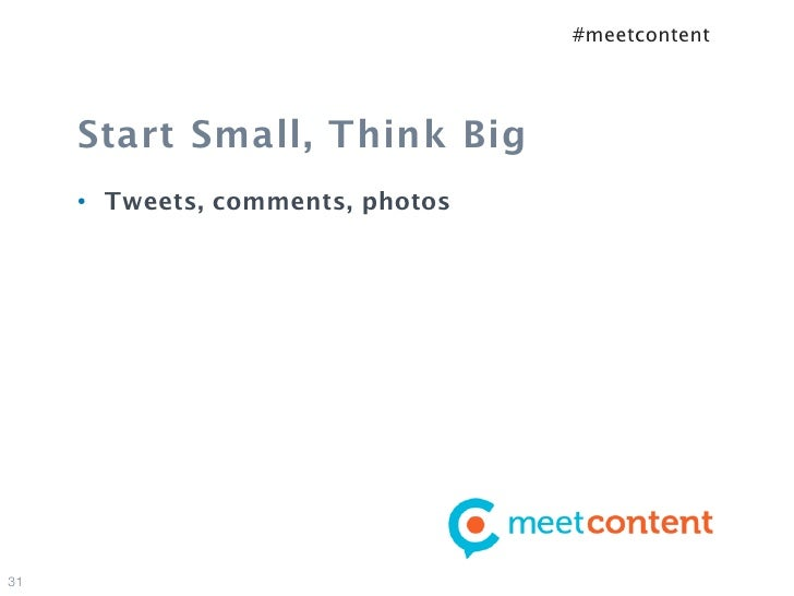 #meetcontent     Start Small, Think Big     •   Tweets, comments, photos31