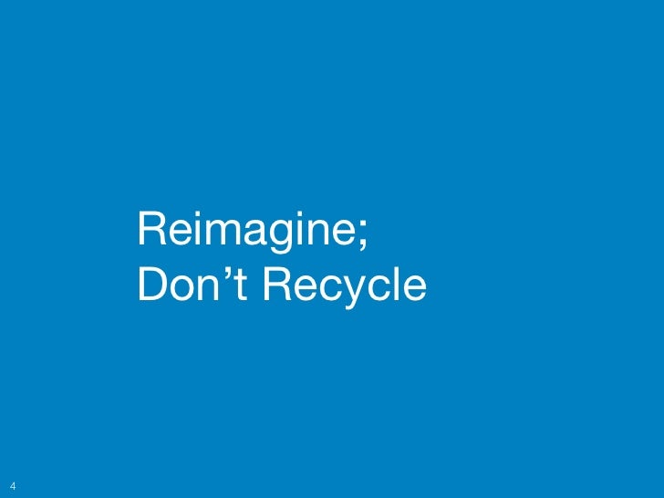 Reimagine;    Don't Recycle4