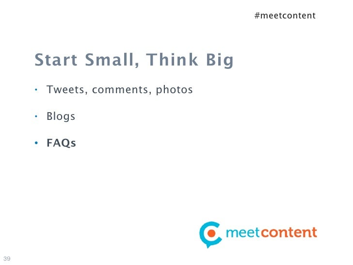 #meetcontent     Start Small, Think Big     •   Tweets, comments, photos     •   Blogs     •   FAQs39