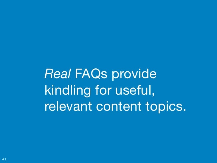 Real FAQs provide     kindling for useful,     relevant content topics.41