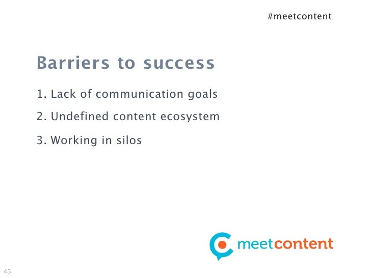 #meetcontent     Barriers to success     1. Lack of communication goals     2. Undefined content ecosystem     3. Working ...