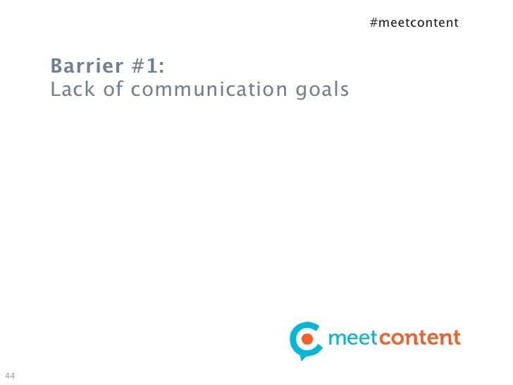 #meetcontent     Barrier #1:     Lack of communication goals44