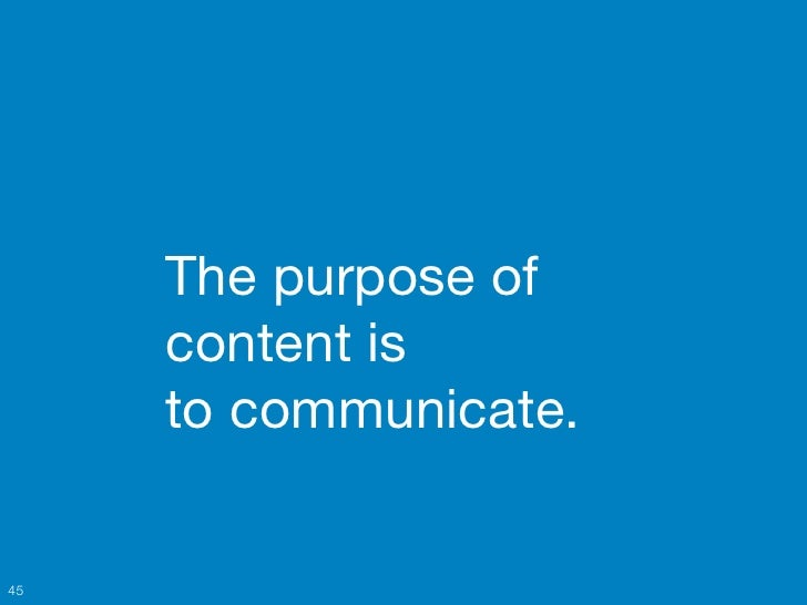 The purpose of     content is     to communicate.45