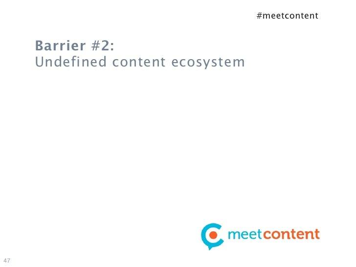 #meetcontent     Barrier #2:     Undefined content ecosystem47