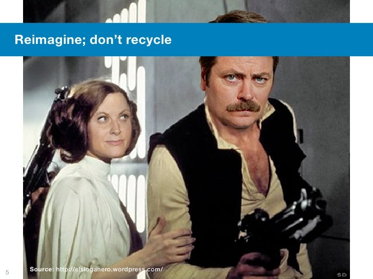 #meetcontent  Reimagine; don't recycle Source: v180media.com       Source: http://elsloganero.wordpress.com/5