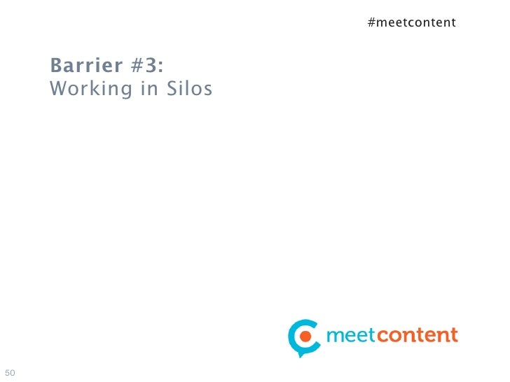 #meetcontent     Barrier #3:     Working in Silos50