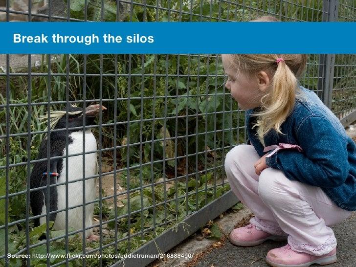 Break through the silos Source: http://www.flickr.com/photos/eddietruman/216888490/52